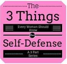 3 Things Every Woman Should Know About Self-Defense